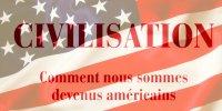 Civilisation: romanité, chrétienté… américanité