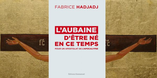 Fabrice Hadjadj savoure l'aubaine d'être né en ce temps