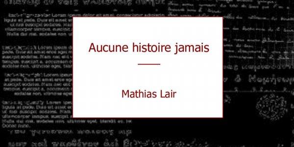 Aucune histoire, jamais de Mathias Lair