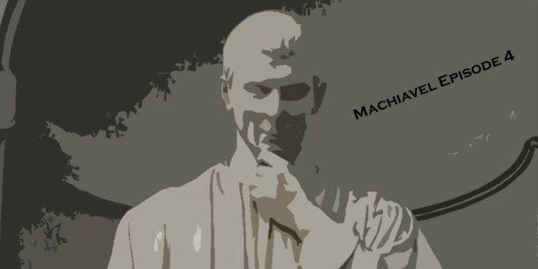 Machiavel, chantre de la liberté du Prince ep.4